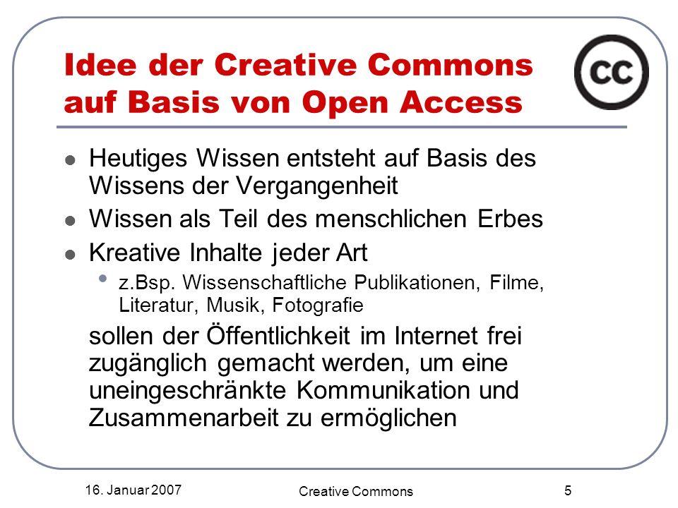 16. Januar 2007 Creative Commons 5 Idee der Creative Commons auf Basis von Open Access Heutiges Wissen entsteht auf Basis des Wissens der Vergangenhei