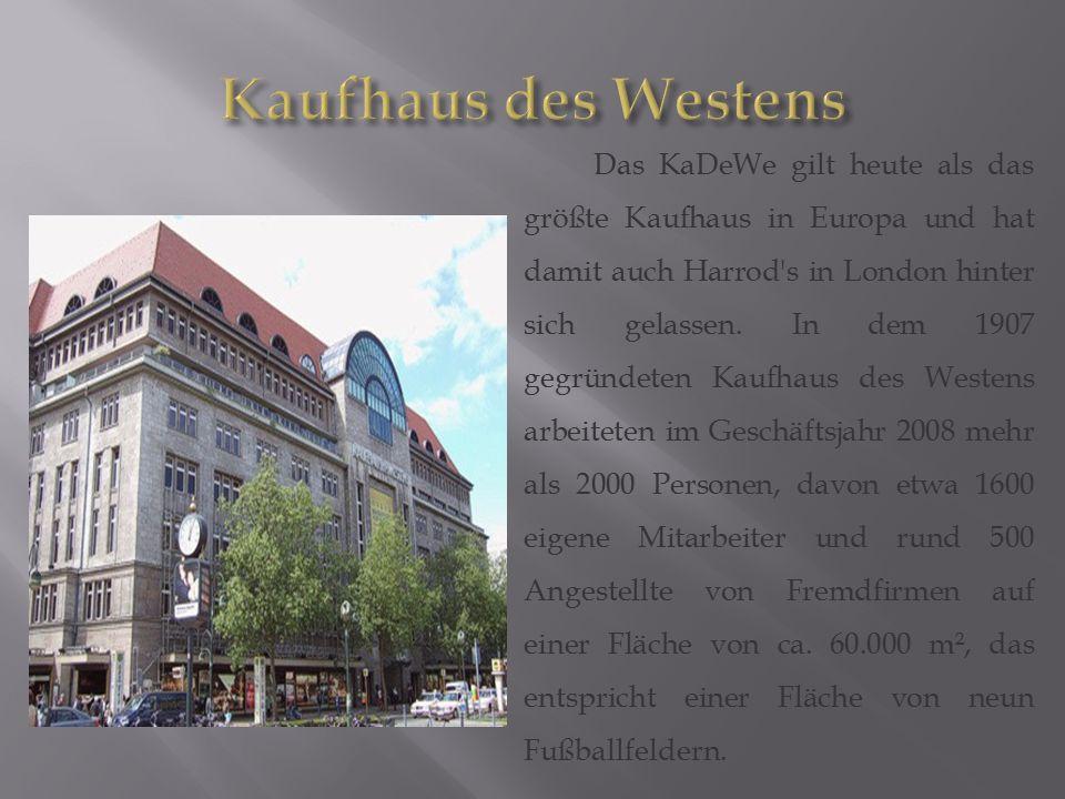 Das KaDeWe gilt heute als das größte Kaufhaus in Europa und hat damit auch Harrod's in London hinter sich gelassen. In dem 1907 gegründeten Kaufhaus d