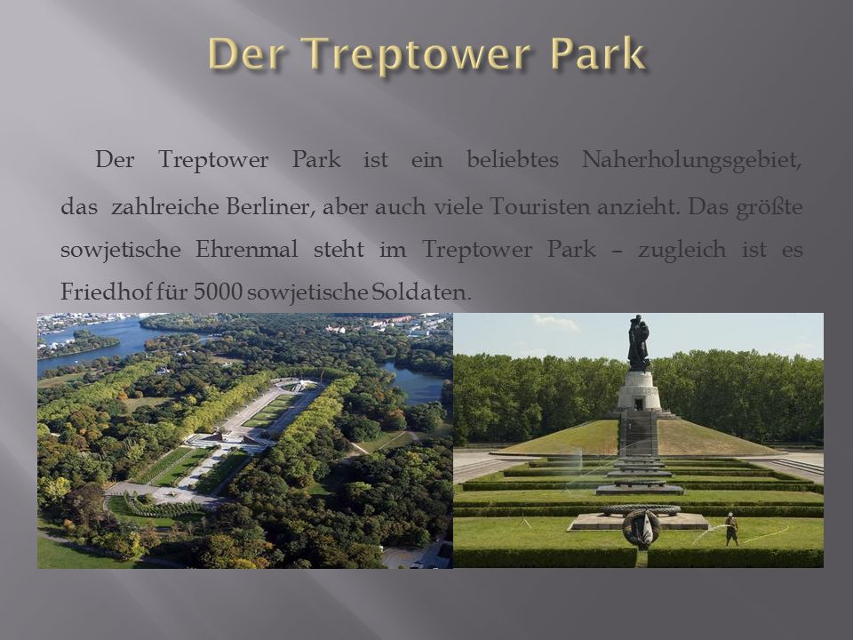 Der Treptower Park ist ein beliebtes Naherholungsgebiet, das zahlreiche Berliner, aber auch viele Touristen anzieht. Das größte sowjetische Ehrenmal s