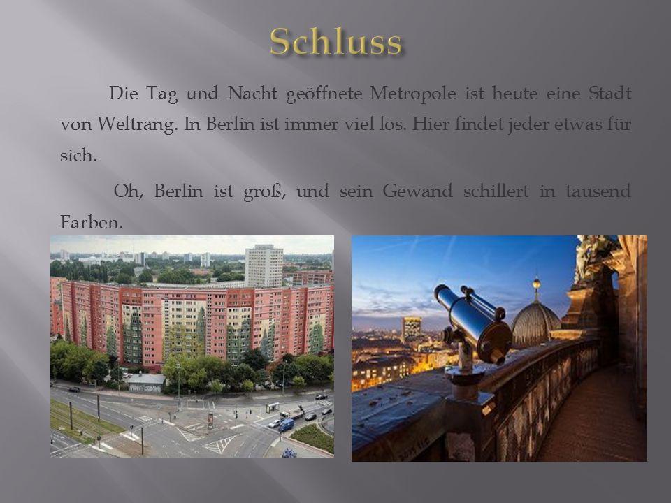 Die Tag und Nacht geöffnete Metropole ist heute eine Stadt von Weltrang. In Berlin ist immer viel los. Hier findet jeder etwas für sich. Oh, Berlin is