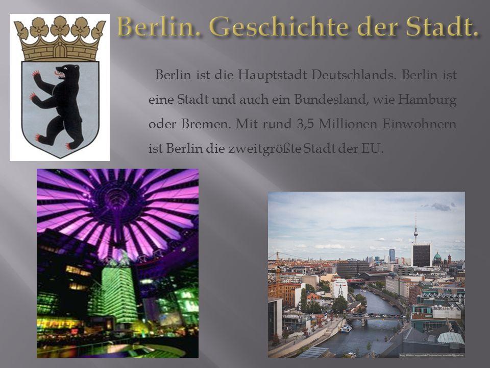 Berlin ist die Hauptstadt Deutschlands. Berlin ist eine Stadt und auch ein Bundesland, wie Hamburg oder Bremen. Mit rund 3,5 Millionen Einwohnern ist