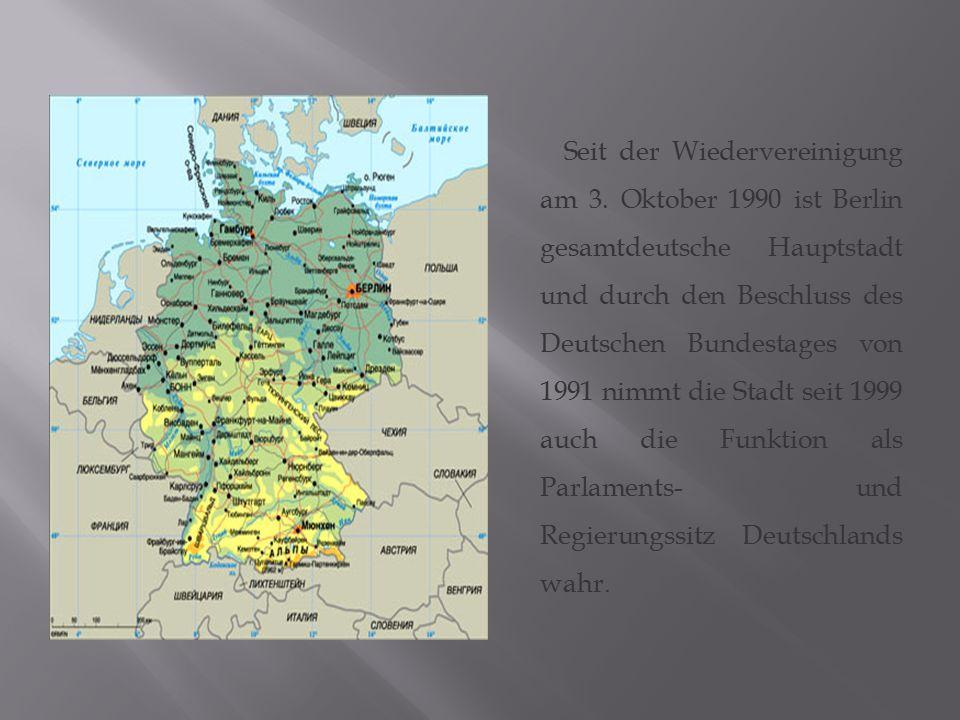Seit der Wiedervereinigung am 3. Oktober 1990 ist Berlin gesamtdeutsche Hauptstadt und durch den Beschluss des Deutschen Bundestages von 1991 nimmt di