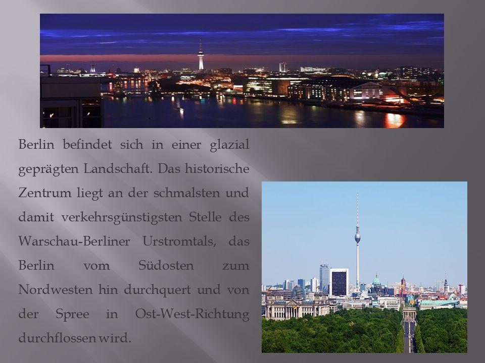Berlin befindet sich in einer glazial geprägten Landschaft. Das historische Zentrum liegt an der schmalsten und damit verkehrsgünstigsten Stelle des W