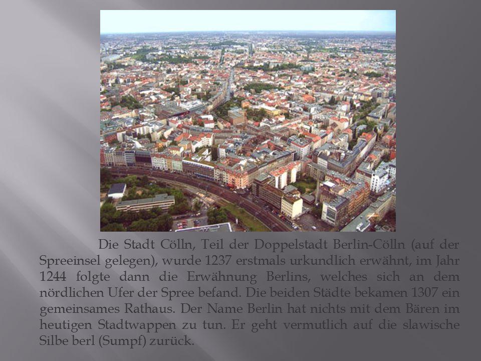 Die Stadt Cölln, Teil der Doppelstadt Berlin-Cölln (auf der Spreeinsel gelegen), wurde 1237 erstmals urkundlich erwähnt, im Jahr 1244 folgte dann die