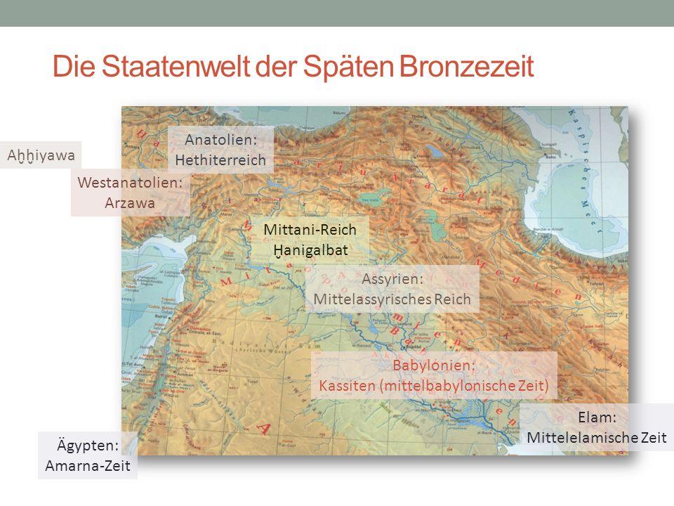 Die Staatenwelt der Späten Bronzezeit Babylonien: Kassiten (mittelbabylonische Zeit) Mittani-Reich Ḫanigalbat Assyrien: Mittelassyrisches Reich Anatol