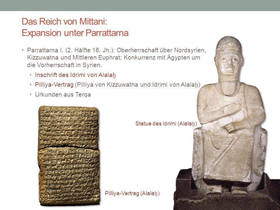 Das Reich von Mittani: Expansion unter Parrattarna Parrattarna I. (2. Hälfte 16. Jh.): Oberherrschaft über Nordsyrien, Kizzuwatna und Mittleren Euphra