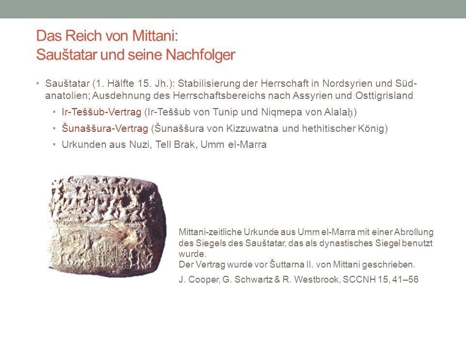 Das Reich von Mittani: Sauštatar und seine Nachfolger Sauštatar (1. Hälfte 15. Jh.): Stabilisierung der Herrschaft in Nordsyrien und Süd- anatolien; A
