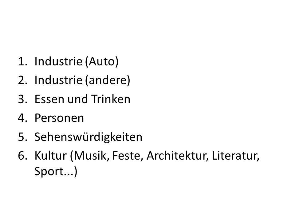 1.Industrie (Auto) 2.Industrie (andere) 3.Essen und Trinken 4.Personen 5.Sehenswürdigkeiten 6.Kultur (Musik, Feste, Architektur, Literatur, Sport...)