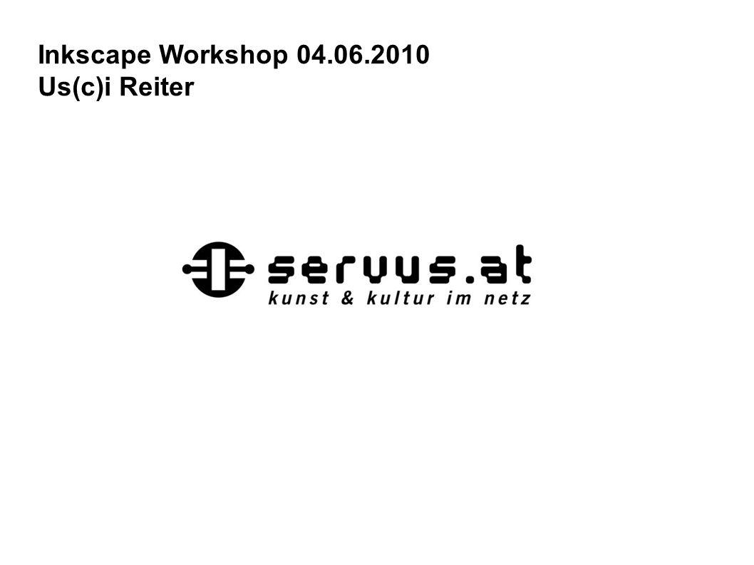 Inkscape Workshop 04.06.2010 Us(c)i Reiter