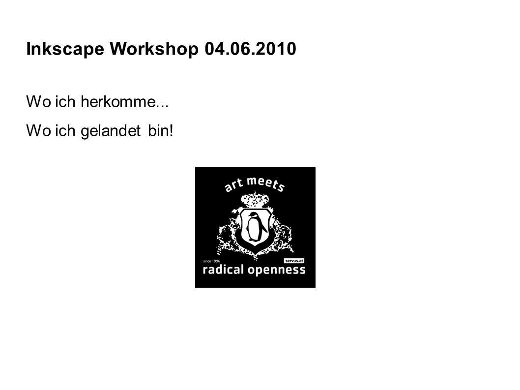 Inkscape Workshop 4.06.2010 Wo ich herkomme...und wo ich gelandet bin.