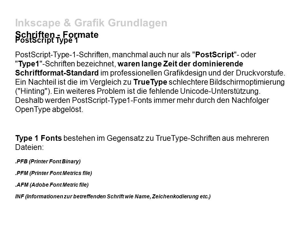 Inkscape & Grafik Grundlagen Schriften - Formate PostScript Type 1 PostScript-Type-1-Schriften, manchmal auch nur als PostScript - oder Type1 -Schriften bezeichnet, waren lange Zeit der dominierende Schriftformat-Standard im professionellen Grafikdesign und der Druckvorstufe.
