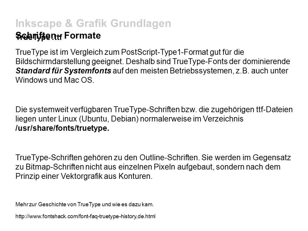 Inkscape & Grafik Grundlagen Schriften - Formate TrueType.ttf TrueType ist im Vergleich zum PostScript-Type1-Format gut für die Bildschirmdarstellung geeignet.