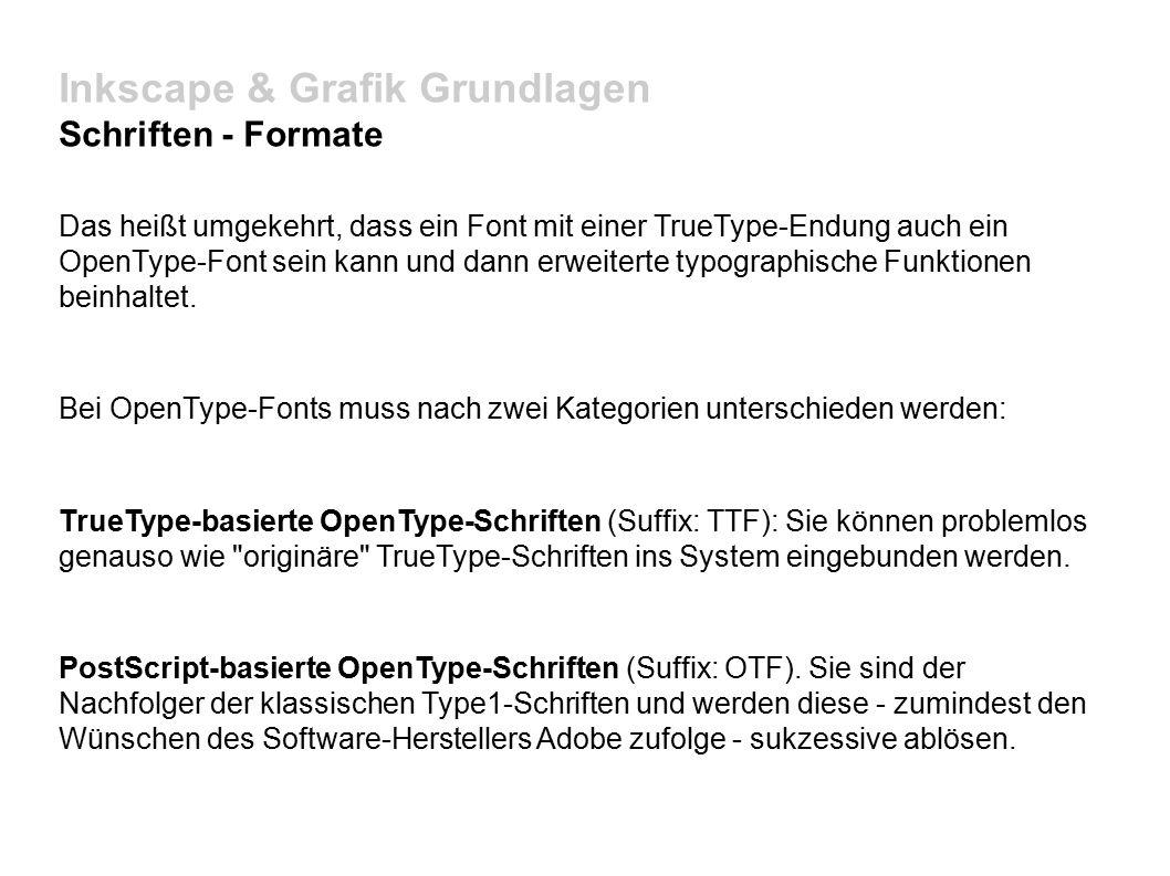 Inkscape & Grafik Grundlagen Schriften - Formate Das heißt umgekehrt, dass ein Font mit einer TrueType-Endung auch ein OpenType-Font sein kann und dann erweiterte typographische Funktionen beinhaltet.