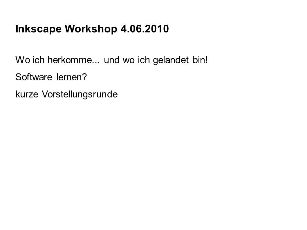 Inkscape Workshop 4.06.2010 Wo ich herkomme... und wo ich gelandet bin.