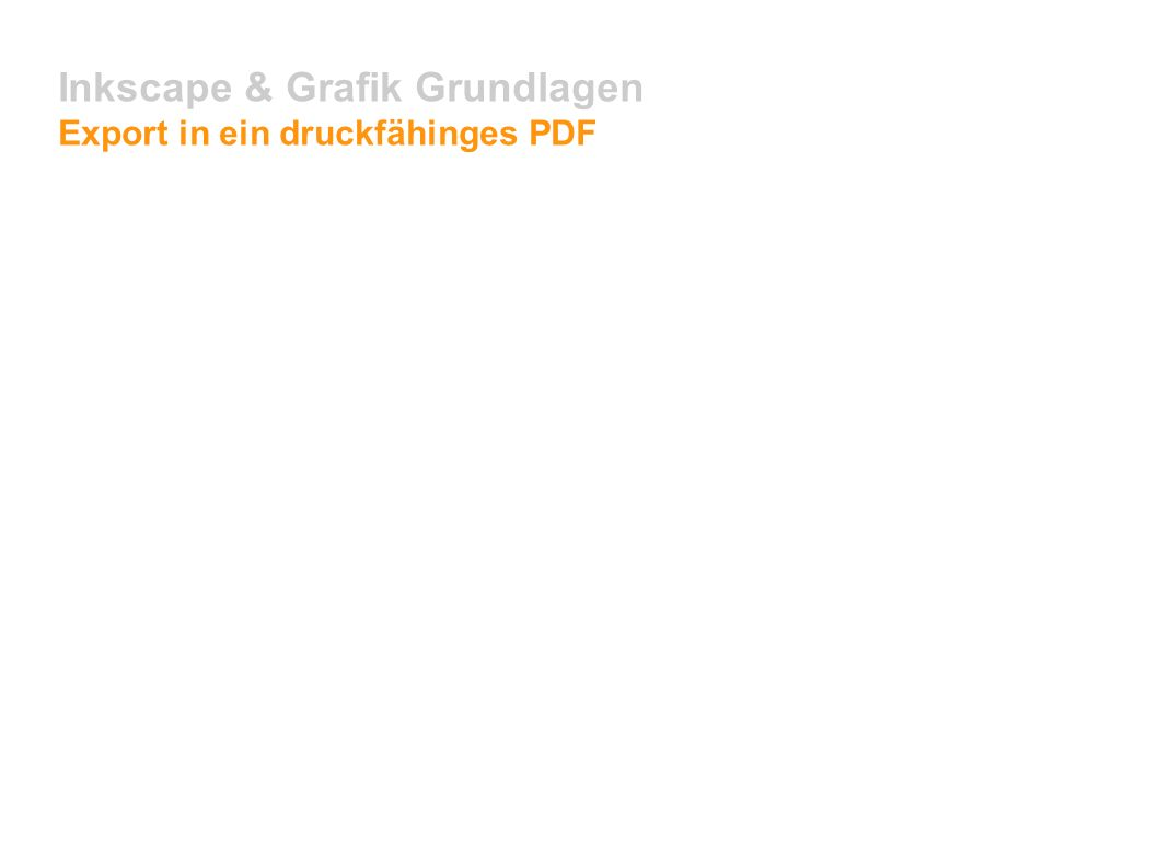 Inkscape & Grafik Grundlagen Export in ein druckfähinges PDF