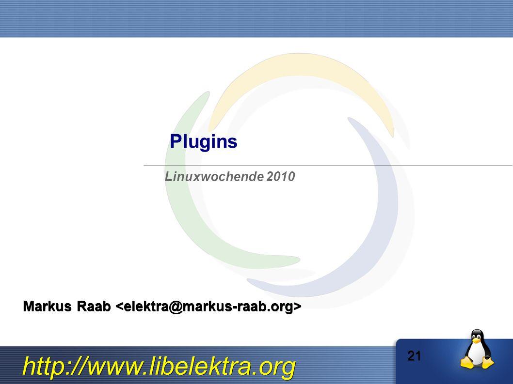 http://www.libelektra.org Plugins Markus Raab Markus Raab Linuxwochende 2010 21