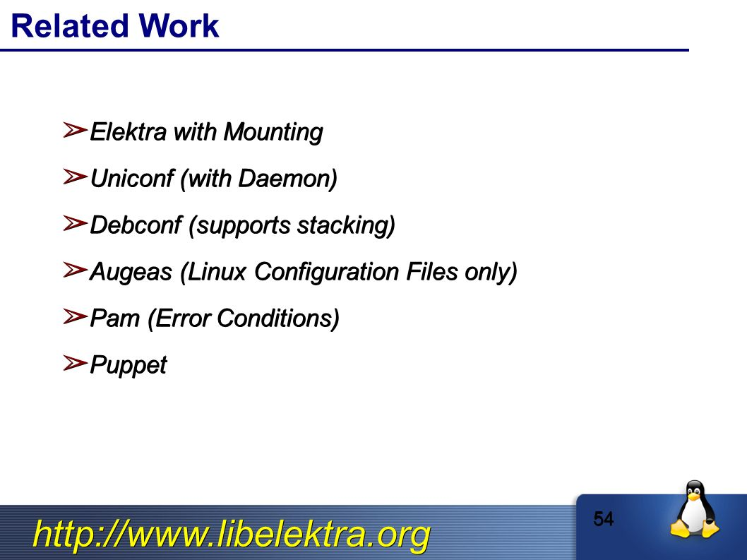 http://www.libelektra.org Related Work ➢ Elektra with Mounting ➢ Uniconf (with Daemon) ➢ Debconf (supports stacking) ➢ Augeas (Linux Configuration Files only) ➢ Pam (Error Conditions) ➢ Puppet 54