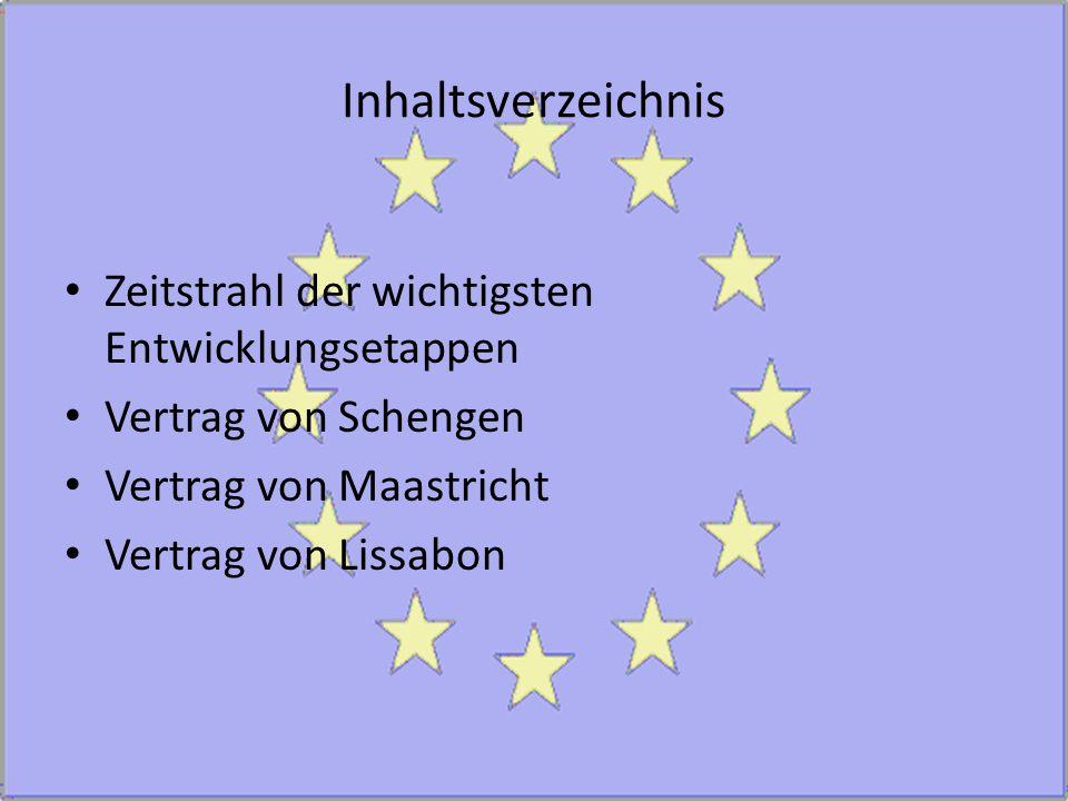 Inhaltsverzeichnis Zeitstrahl der wichtigsten Entwicklungsetappen Vertrag von Schengen Vertrag von Maastricht Vertrag von Lissabon
