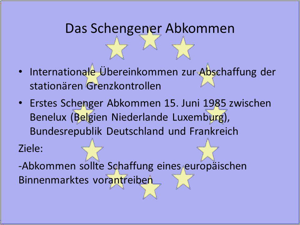 Das Schengener Abkommen Internationale Übereinkommen zur Abschaffung der stationären Grenzkontrollen Erstes Schenger Abkommen 15. Juni 1985 zwischen B