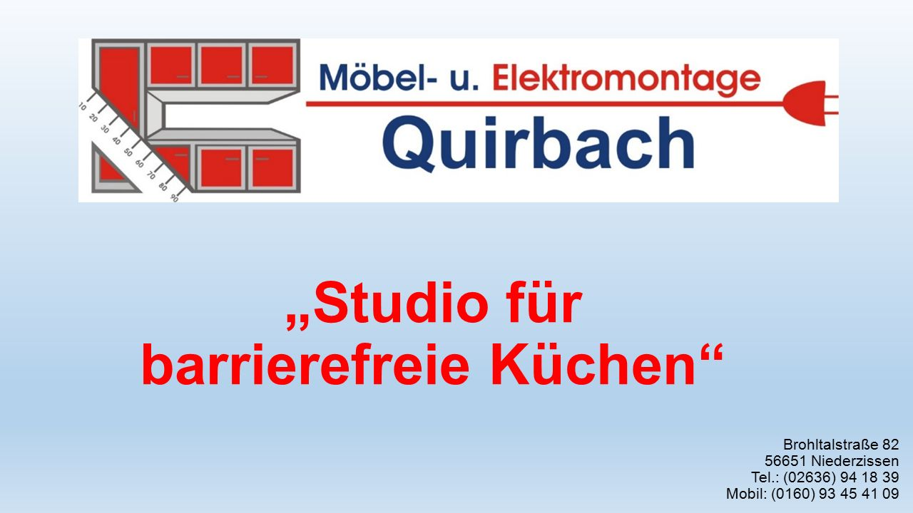 """""""Studio für barrierefreie Küchen Brohltalstraße 82 56651 Niederzissen Tel.: (02636) 94 18 39 Mobil: (0160) 93 45 41 09"""