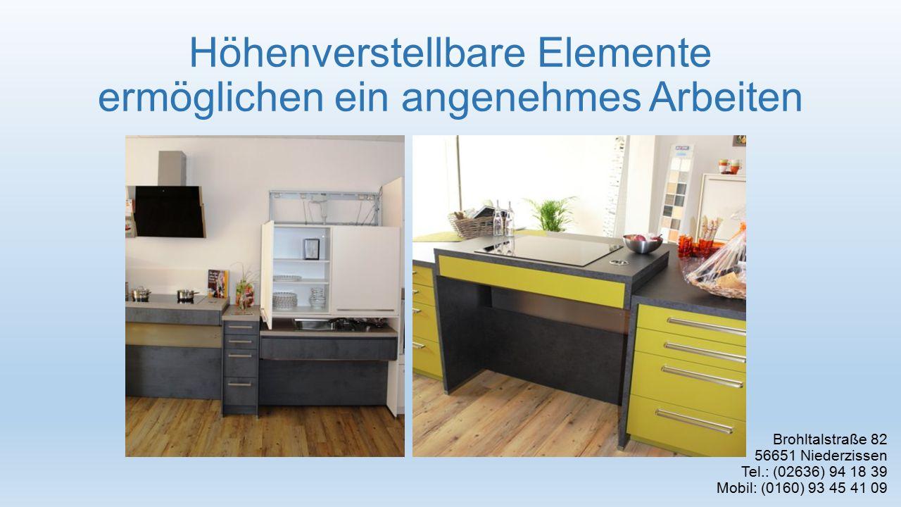Höhenverstellbare Elemente ermöglichen ein angenehmes Arbeiten Brohltalstraße 82 56651 Niederzissen Tel.: (02636) 94 18 39 Mobil: (0160) 93 45 41 09