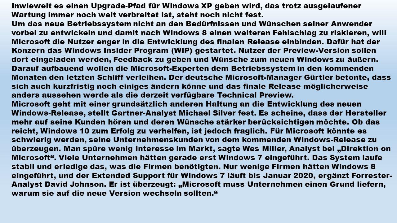 Inwieweit es einen Upgrade-Pfad für Windows XP geben wird, das trotz ausgelaufener Wartung immer noch weit verbreitet ist, steht noch nicht fest. Um d