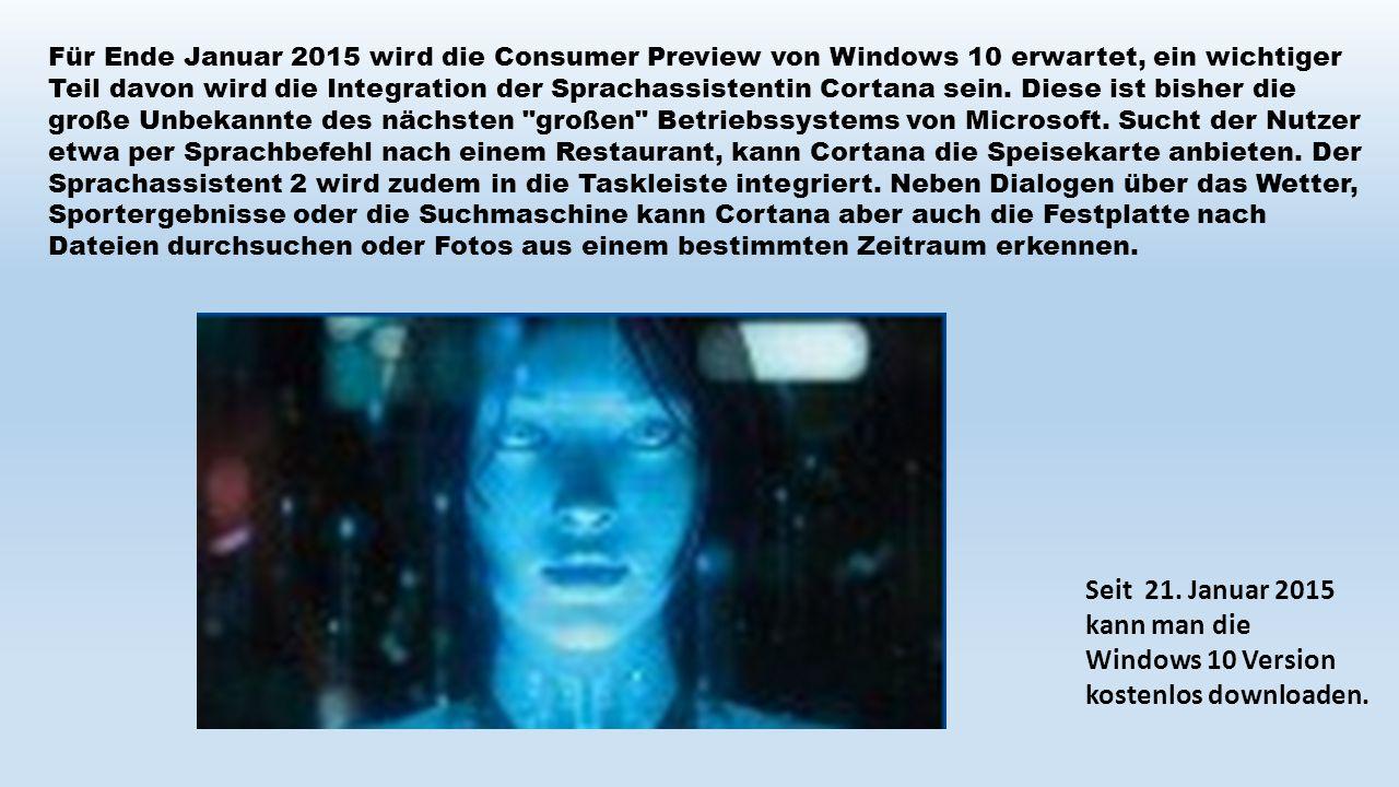 Für Ende Januar 2015 wird die Consumer Preview von Windows 10 erwartet, ein wichtiger Teil davon wird die Integration der Sprachassistentin Cortana se