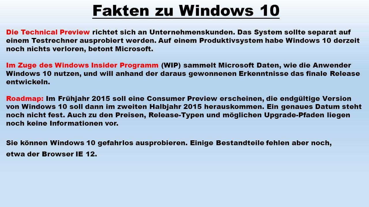 Fakten zu Windows 10 Die Technical Preview richtet sich an Unternehmenskunden. Das System sollte separat auf einem Testrechner ausprobiert werden. Auf