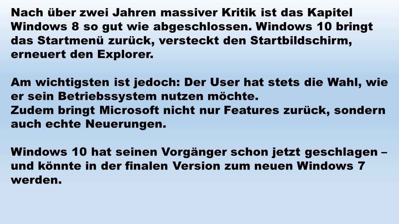Nach über zwei Jahren massiver Kritik ist das Kapitel Windows 8 so gut wie abgeschlossen. Windows 10 bringt das Startmenü zurück, versteckt den Startb
