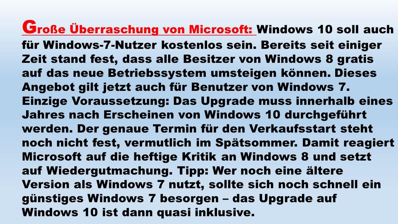 G roße Überraschung von Microsoft: Windows 10 soll auch für Windows-7-Nutzer kostenlos sein. Bereits seit einiger Zeit stand fest, dass alle Besitzer