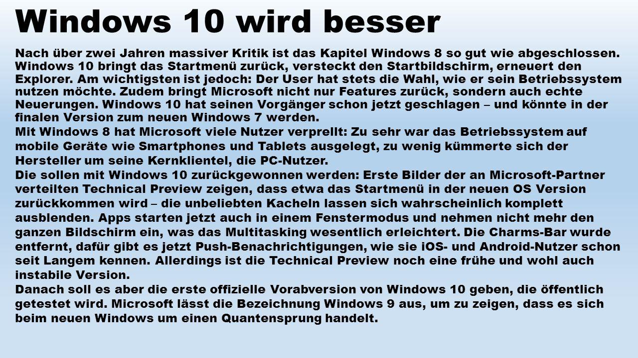 Windows 10 wird besser Nach über zwei Jahren massiver Kritik ist das Kapitel Windows 8 so gut wie abgeschlossen. Windows 10 bringt das Startmenü zurüc
