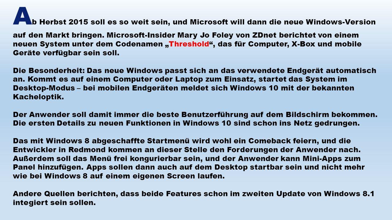 A b Herbst 2015 soll es so weit sein, und Microsoft will dann die neue Windows-Version auf den Markt bringen. Microsoft-Insider Mary Jo Foley von ZDne