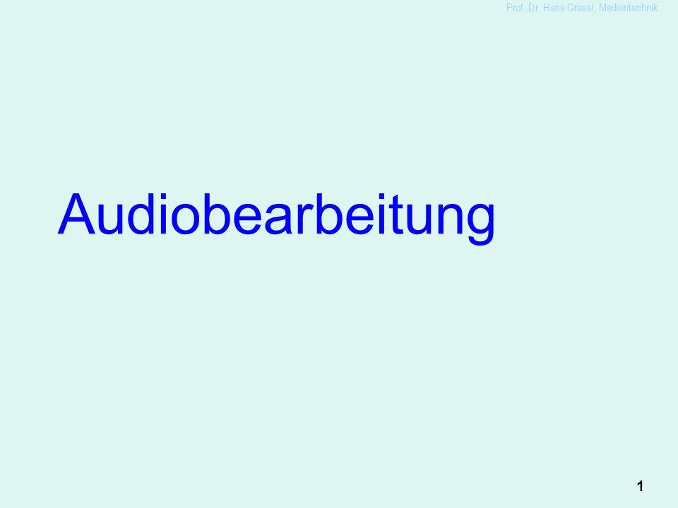 1 Prof. Dr. Hans Grassl, Medientechnik Audiobearbeitung