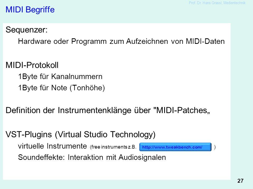 27 Prof. Dr. Hans Grassl, Medientechnik MIDI Begriffe Sequenzer: Hardware oder Programm zum Aufzeichnen von MIDI-Daten MIDI-Protokoll 1Byte für Kanaln