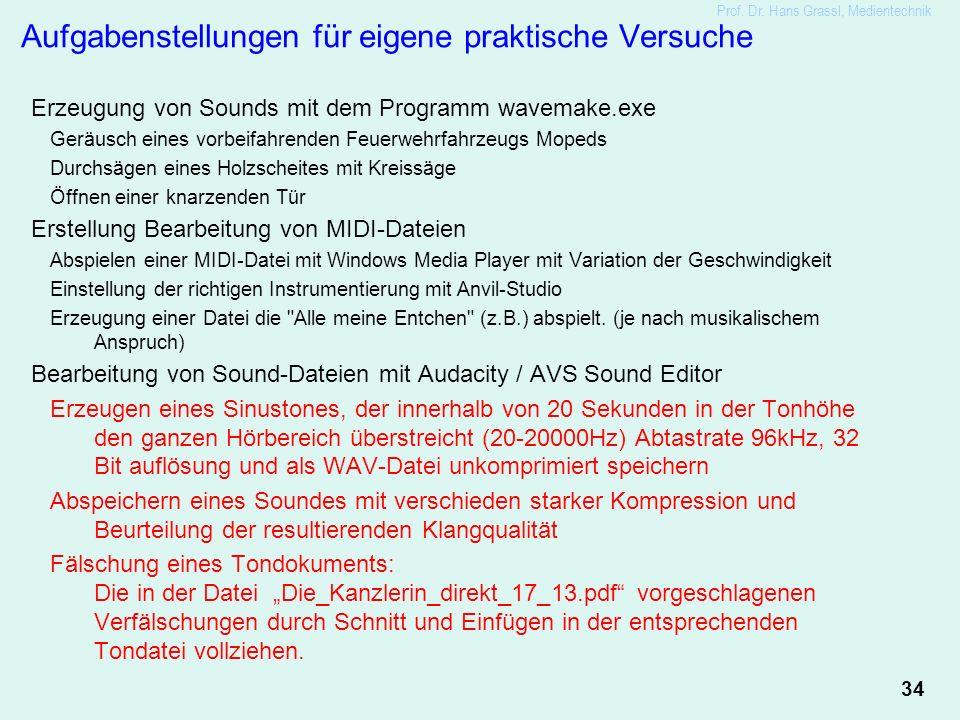 34 Prof. Dr. Hans Grassl, Medientechnik Aufgabenstellungen für eigene praktische Versuche Erzeugung von Sounds mit dem Programm wavemake.exe Geräusch