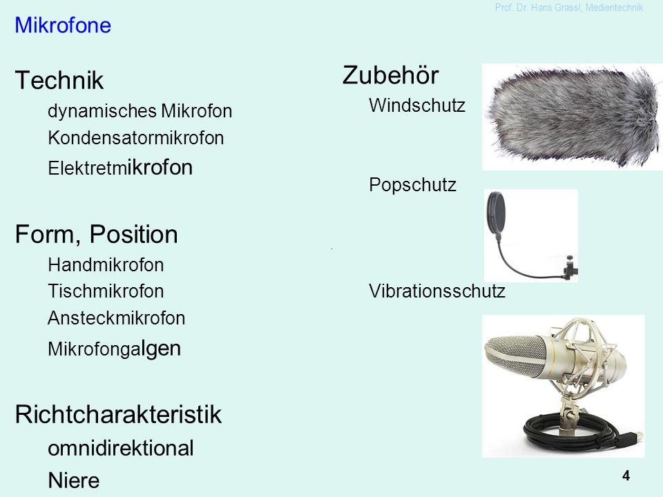 4 Mikrofone Technik dynamisches Mikrofon Kondensatormikrofon Elektretm ikrofon Form, Position Handmikrofon Tischmikrofon Ansteckmikrofon Mikrofonga lgen Richtcharakteristik omnidirektional Niere Richtmikrofon Zubehör Windschutz Popschutz Vibrationsschutz Prof.