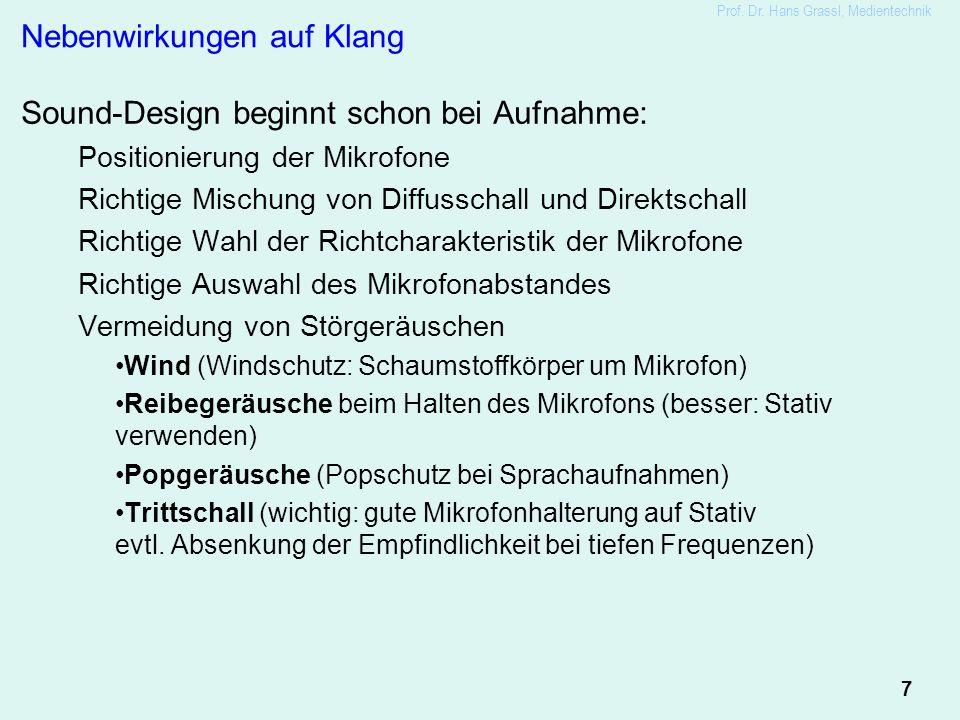 7 Prof. Dr. Hans Grassl, Medientechnik Nebenwirkungen auf Klang Sound-Design beginnt schon bei Aufnahme: Positionierung der Mikrofone Richtige Mischun