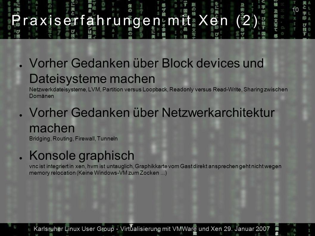 Karlsruher Linux User Group - Virtualisierung mit VMWare und Xen 29. Januar 2007 10 Praxiserfahrungen mit Xen (2) ● Vorher Gedanken über Block devices