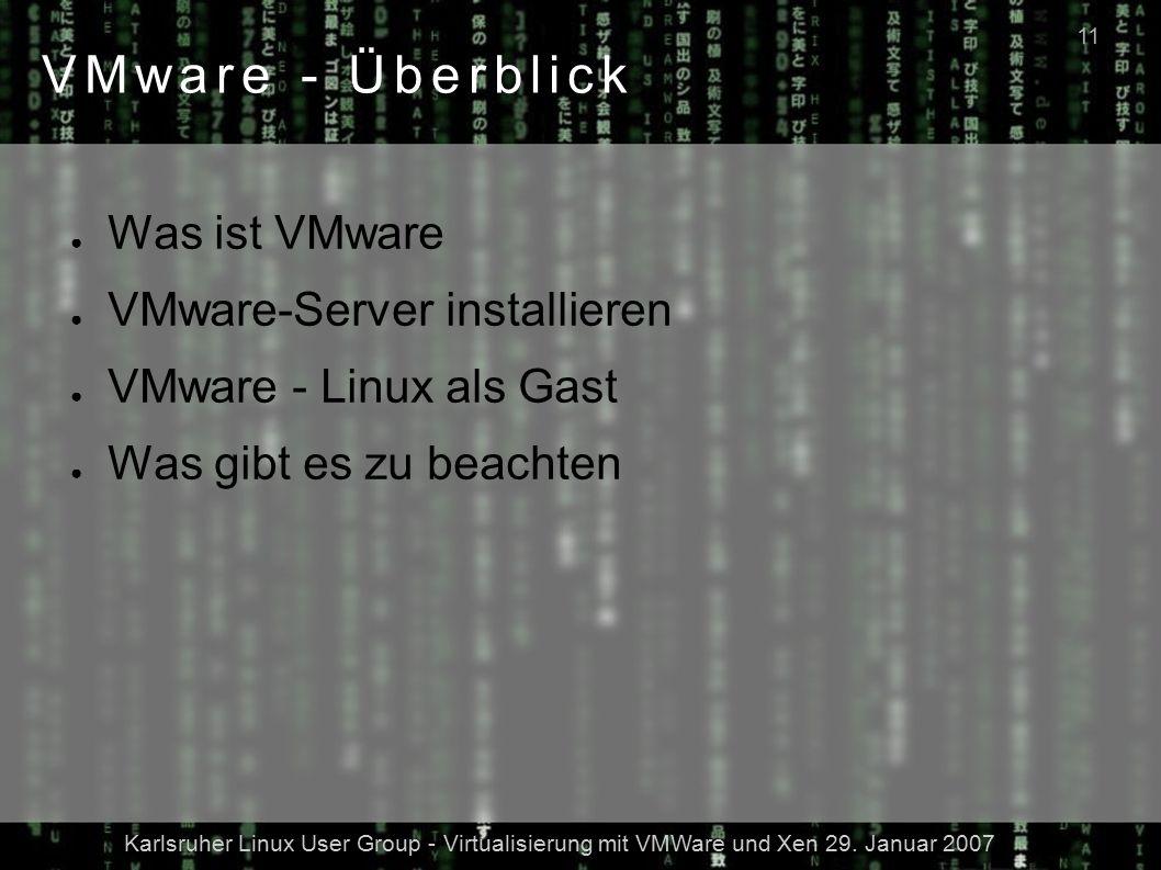 Karlsruher Linux User Group - Virtualisierung mit VMWare und Xen 29. Januar 2007 11 VMware - Überblick ● Was ist VMware ● VMware-Server installieren ●