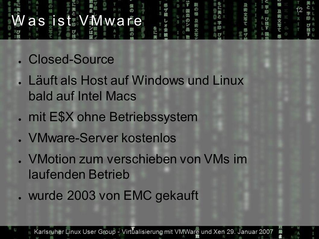 Karlsruher Linux User Group - Virtualisierung mit VMWare und Xen 29. Januar 2007 12 Was ist VMware ● Closed-Source ● Läuft als Host auf Windows und Li