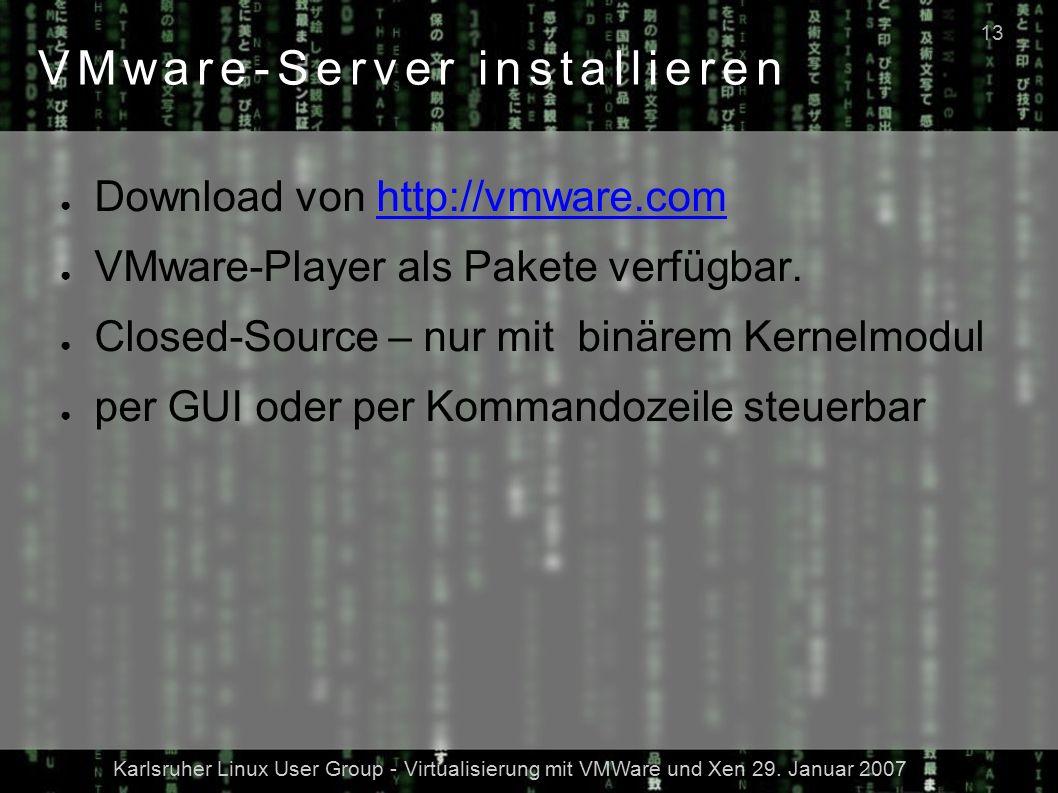Karlsruher Linux User Group - Virtualisierung mit VMWare und Xen 29. Januar 2007 13 VMware-Server installieren ● Download von http://vmware.comhttp://
