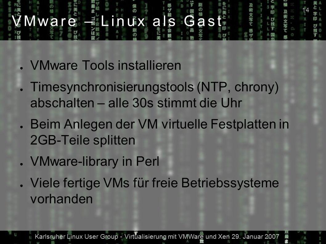 Karlsruher Linux User Group - Virtualisierung mit VMWare und Xen 29. Januar 2007 14 VMware – Linux als Gast ● VMware Tools installieren ● Timesynchron