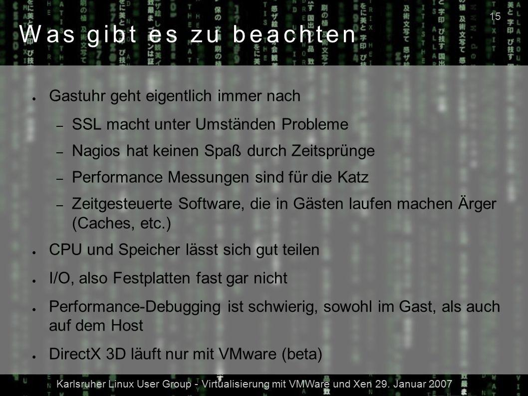 Karlsruher Linux User Group - Virtualisierung mit VMWare und Xen 29. Januar 2007 15 Was gibt es zu beachten ● Gastuhr geht eigentlich immer nach – SSL