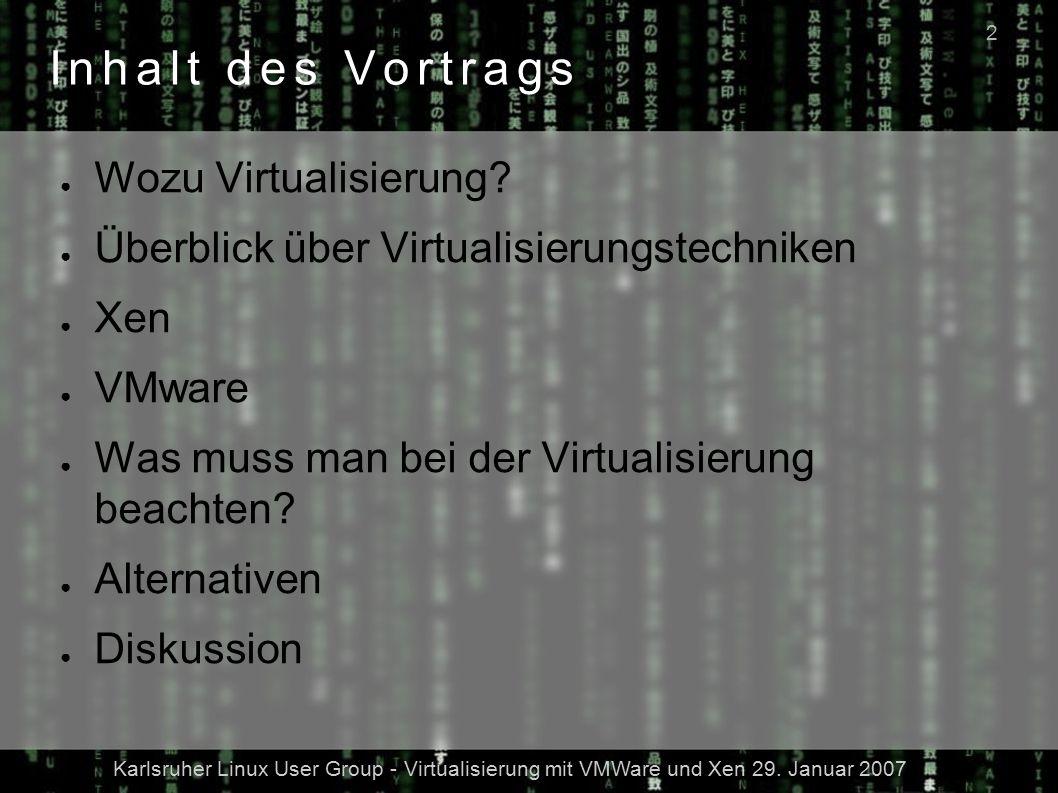 Karlsruher Linux User Group - Virtualisierung mit VMWare und Xen 29. Januar 2007 2 ● Wozu Virtualisierung? ● Überblick über Virtualisierungstechniken