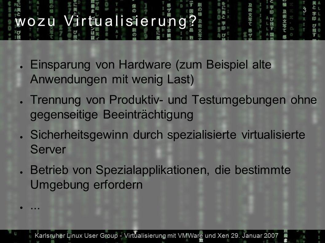 Karlsruher Linux User Group - Virtualisierung mit VMWare und Xen 29. Januar 2007 3 wozu Virtualisierung? ● Einsparung von Hardware (zum Beispiel alte