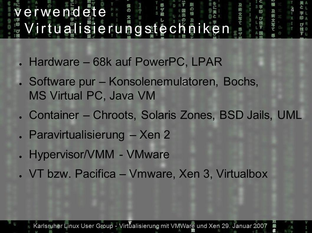 Karlsruher Linux User Group - Virtualisierung mit VMWare und Xen 29. Januar 2007 4 verwendete Virtualisierungstechniken ● Hardware – 68k auf PowerPC,