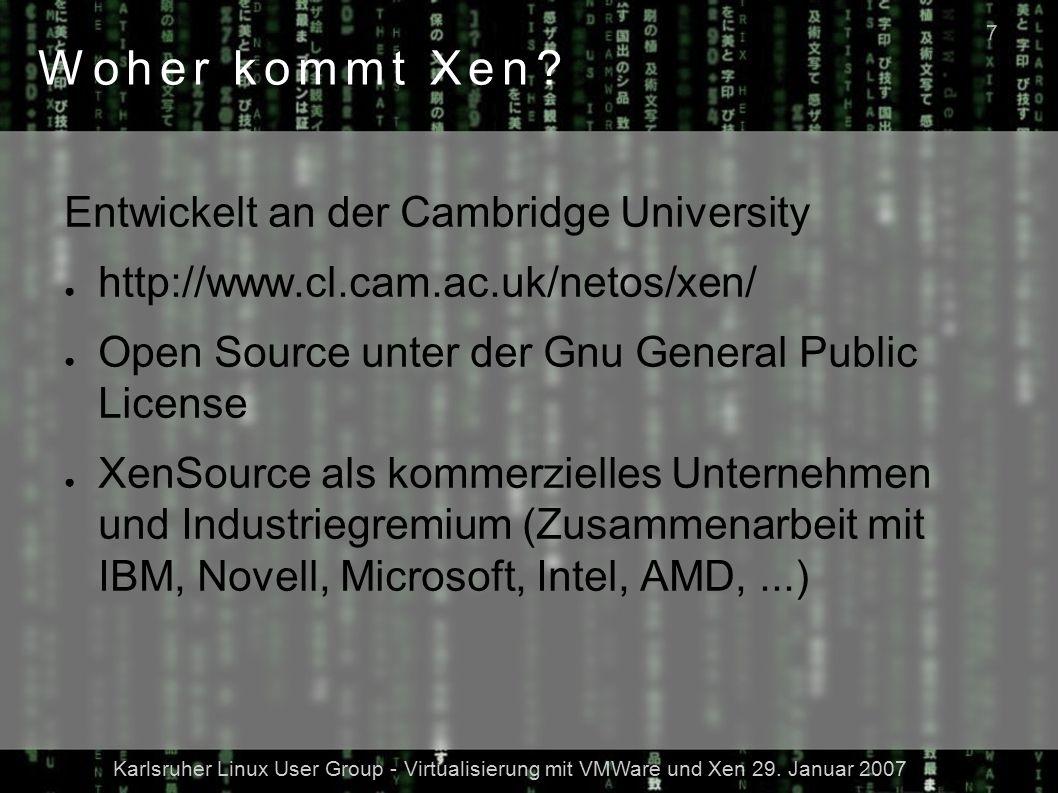 Karlsruher Linux User Group - Virtualisierung mit VMWare und Xen 29. Januar 2007 7 Woher kommt Xen? Entwickelt an der Cambridge University ● http://ww