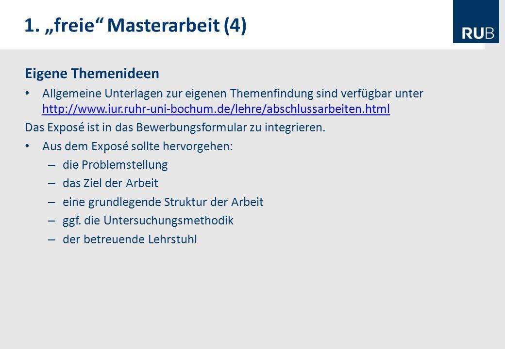 Eigene Themenideen Allgemeine Unterlagen zur eigenen Themenfindung sind verfügbar unter http://www.iur.ruhr-uni-bochum.de/lehre/abschlussarbeiten.html http://www.iur.ruhr-uni-bochum.de/lehre/abschlussarbeiten.html Das Exposé ist in das Bewerbungsformular zu integrieren.
