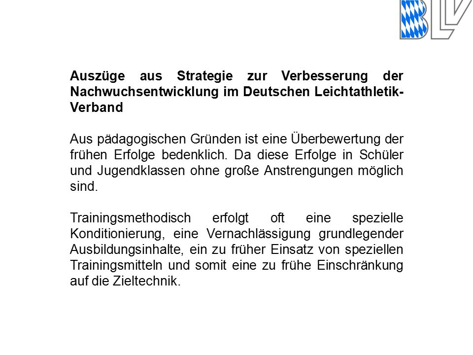 Auszüge aus Strategie zur Verbesserung der Nachwuchsentwicklung im Deutschen Leichtathletik- Verband Aus pädagogischen Gründen ist eine Überbewertung der frühen Erfolge bedenklich.