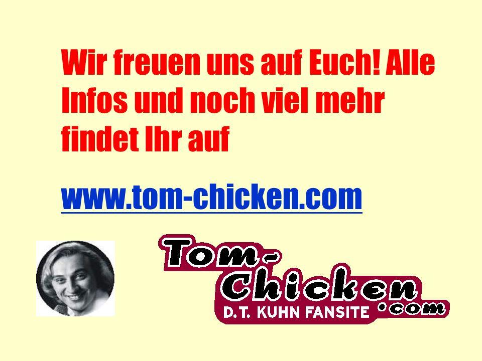 Wir freuen uns auf Euch! Alle Infos und noch viel mehr findet Ihr auf www.tom-chicken.com